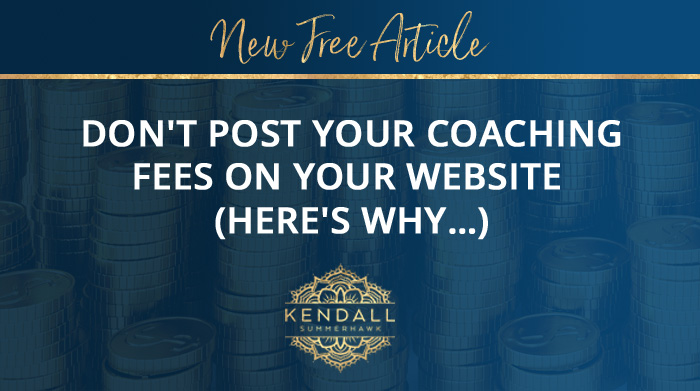 why you shouldn't put coaching fees on your website - kendall summerhawk